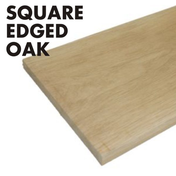 Squared edged Oak